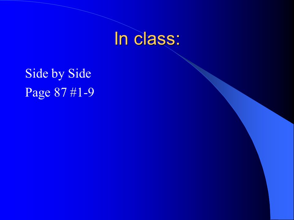 In class: Side by Side Page 87 #1-9