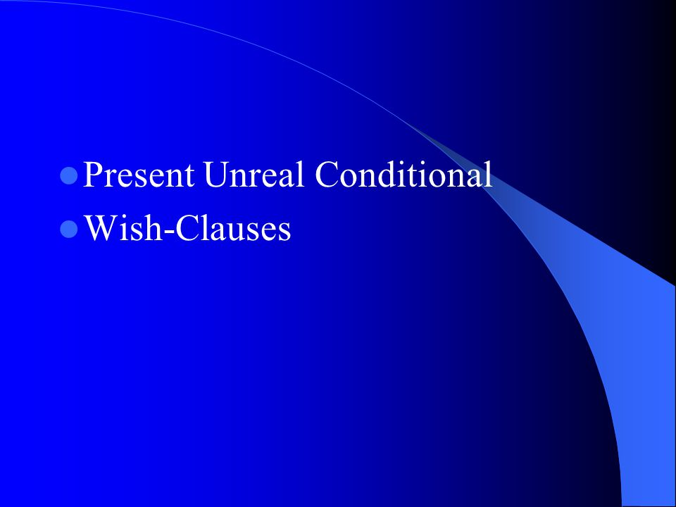 Present Unreal Conditional Wish-Clauses