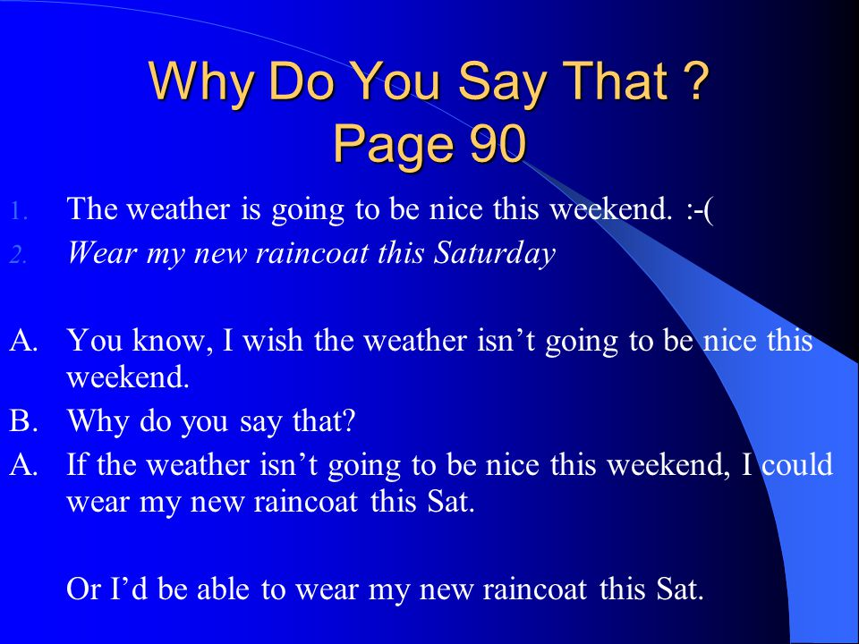 Why Do You Say That .Page 90 1. The weather is going to be nice this weekend.