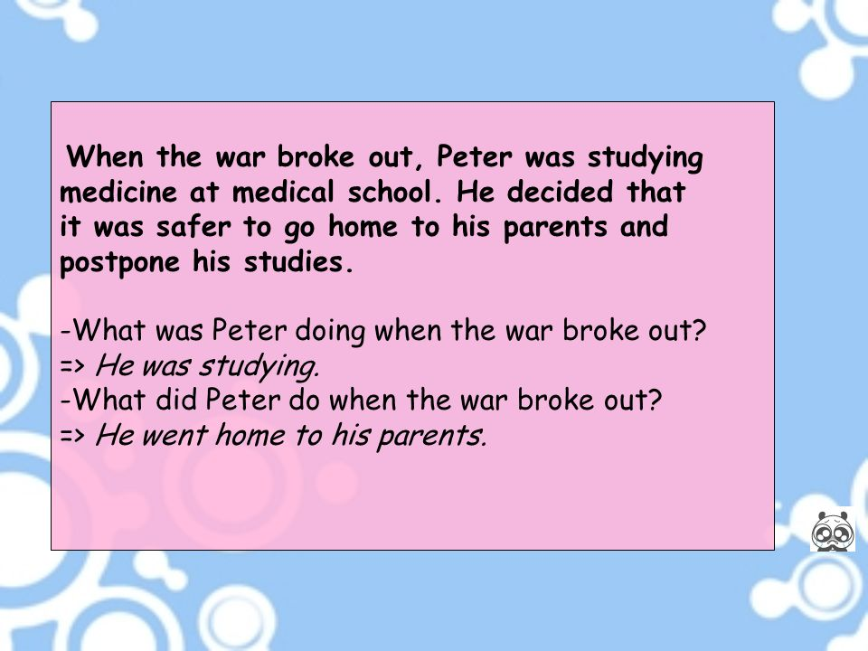 When the war broke out, Peter was studying medicine at medical school. He decided that it was safer to go home to his parents and postpone his studies
