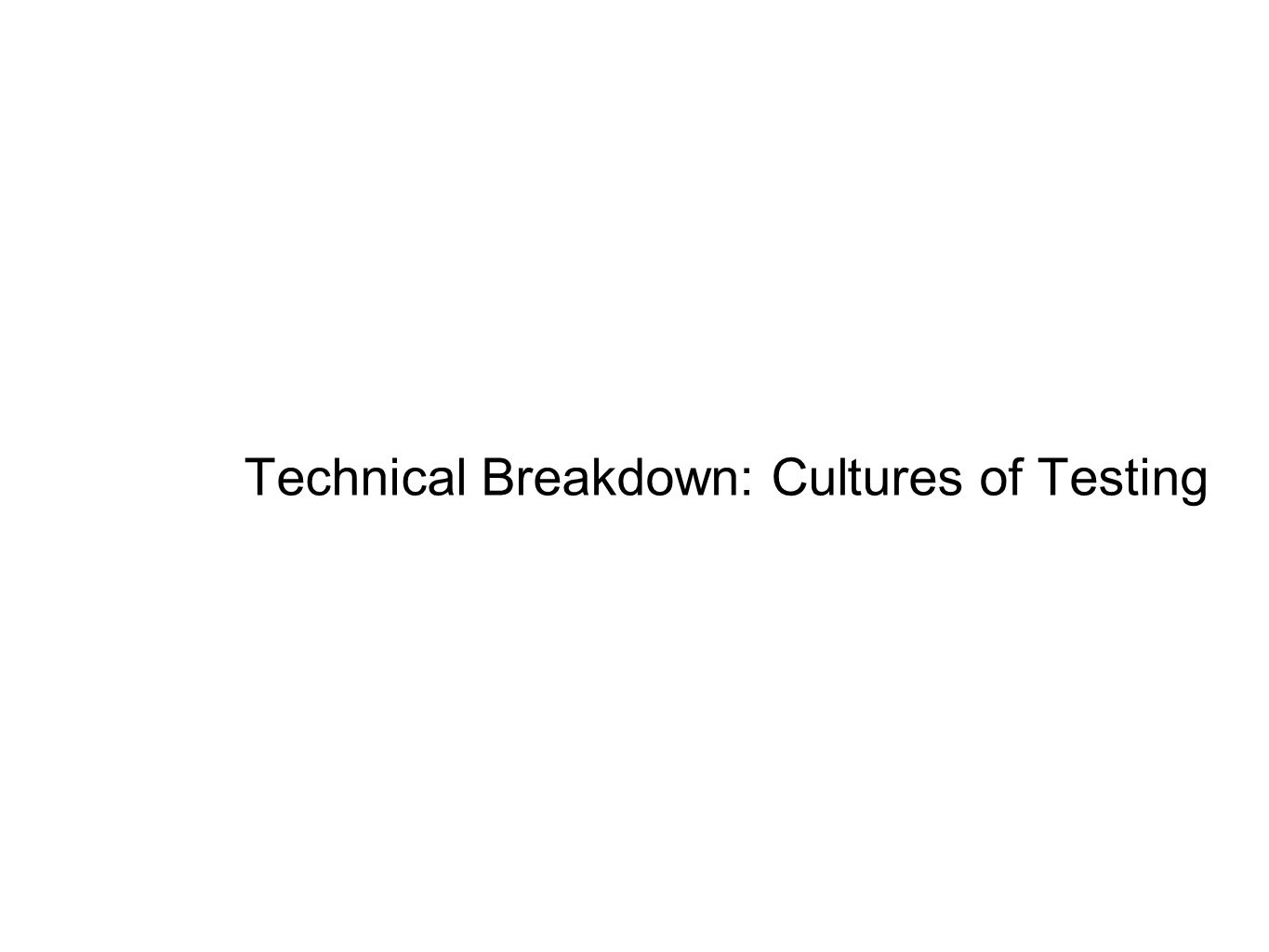 Technical Breakdown: Cultures of Testing