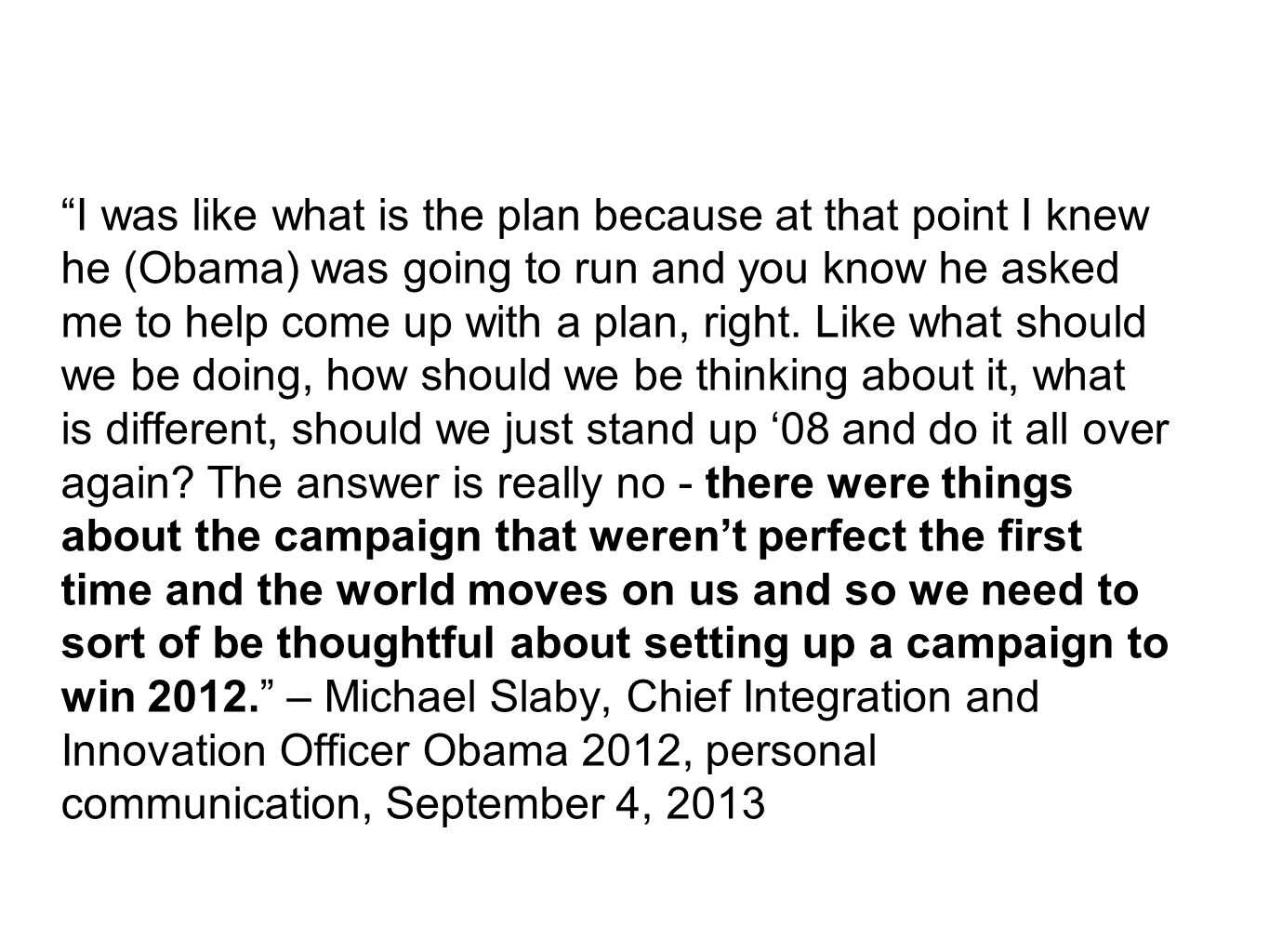 I was like what is the plan because at that point I knew he (Obama) was going to run and you know he asked me to help come up with a plan, right.