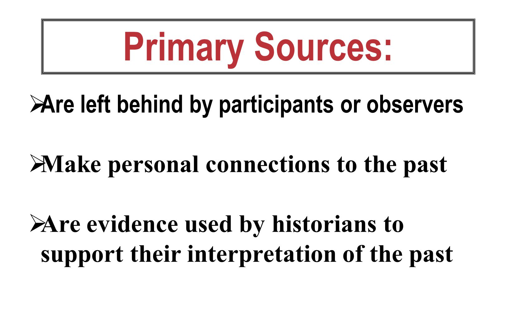 Primary Sources: Published materials: Books (including memoirs), magazines, and newspapers contemporary to the event