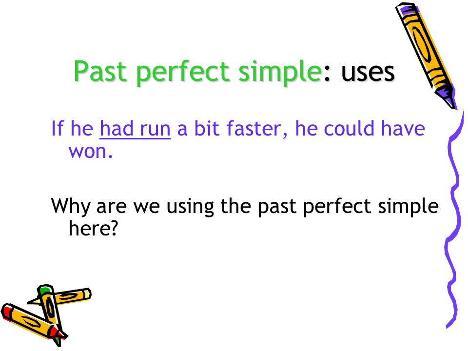 Past perfect simple: uses If he had run a bit faster, he could have won. Why are we using the past perfect simple here?