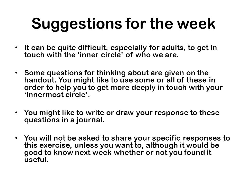 Suggestions for the week It can be quite difficult, especially for adults, to get in touch with the 'inner circle' of who we are.