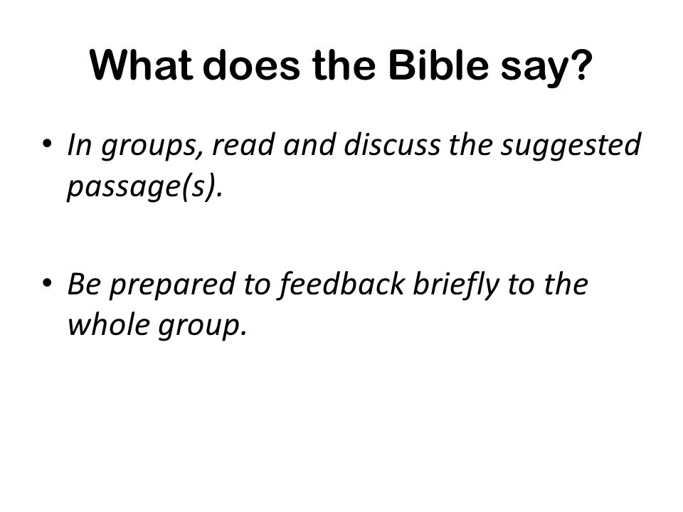 What does the Bible say. In groups, read and discuss the suggested passage(s).
