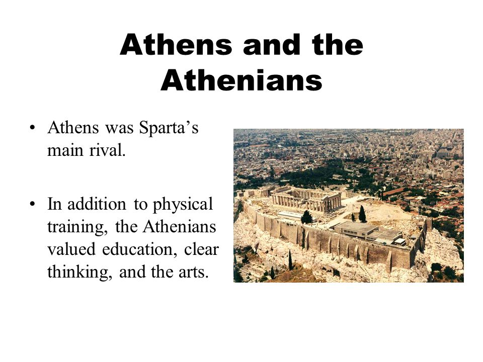 Athens and the Athenians Athens was Sparta's main rival.