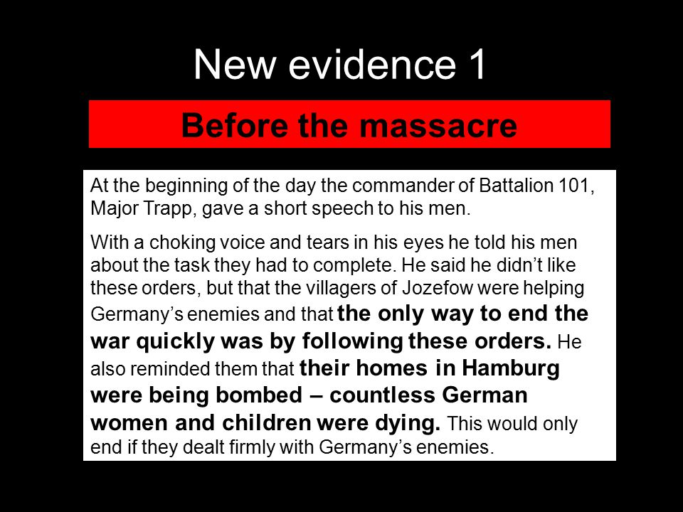 New evidence 1 At the beginning of the day the commander of Battalion 101, Major Trapp, gave a short speech to his men.