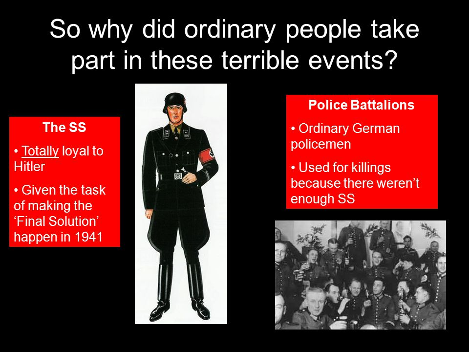 So why did ordinary people take part in these terrible events.