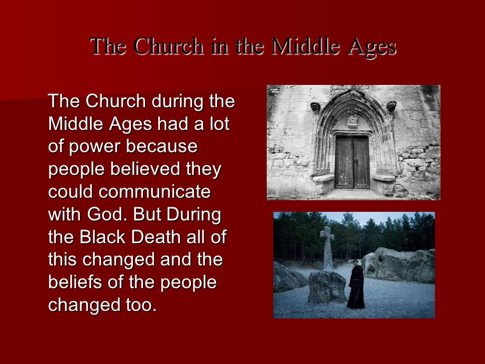 The Church in the Middle Ages The Church during the Middle Ages had a lot of power because people believed they could communicate with God. But During