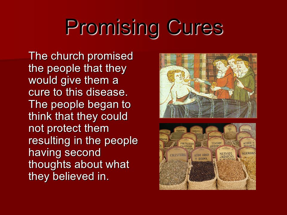 Promising Cures The church promised the people that they would give them a cure to this disease. The people began to think that they could not protect