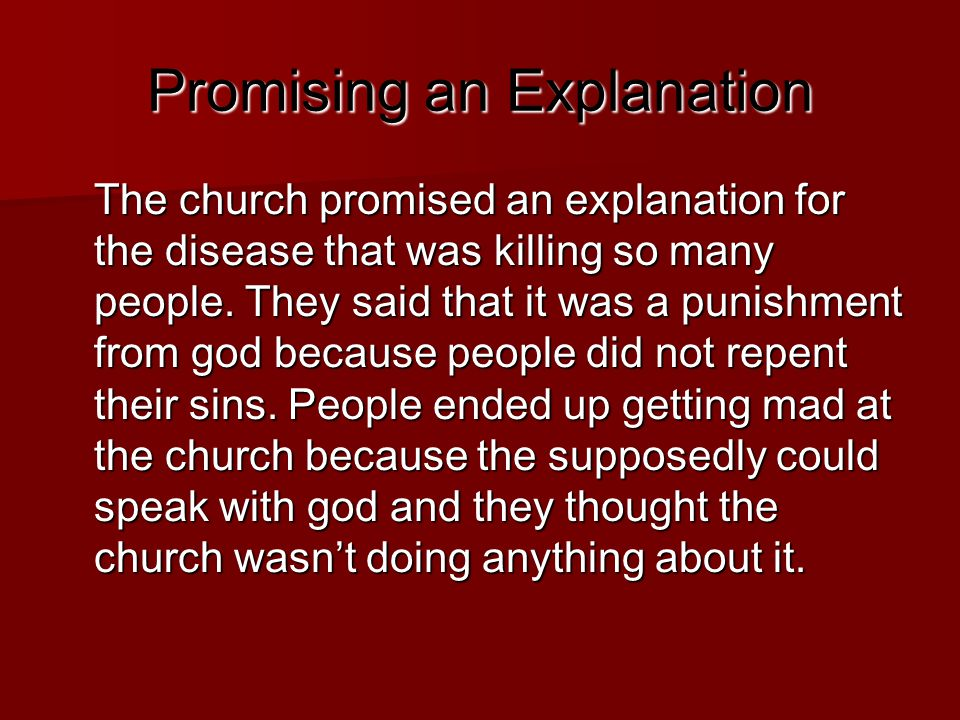 Promising an Explanation The church promised an explanation for the disease that was killing so many people. They said that it was a punishment from g