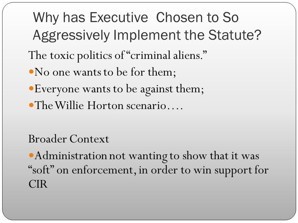 Why has Executive Chosen to So Aggressively Implement the Statute.