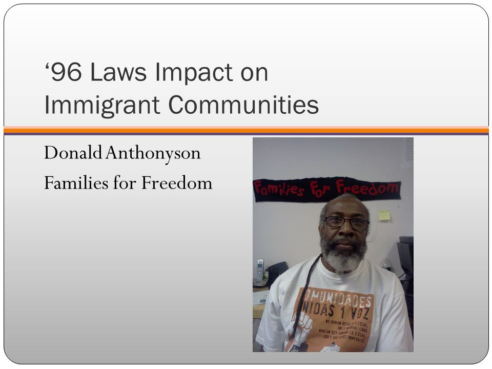 '96 Laws Impact on Immigrant Communities Donald Anthonyson Families for Freedom