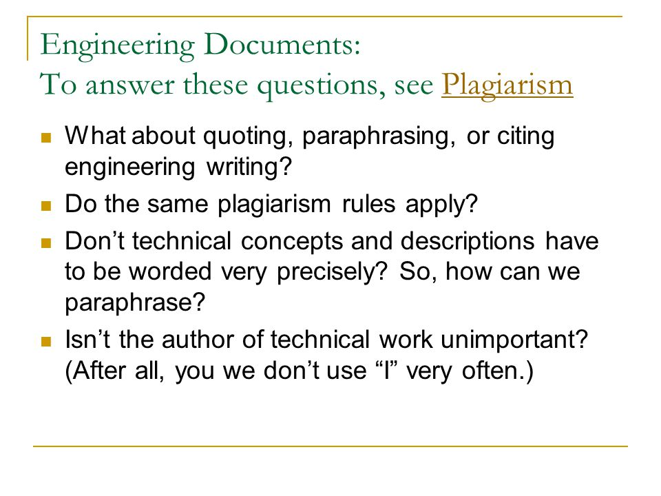 Engineering Documents: To answer these questions, see PlagiarismPlagiarism What about quoting, paraphrasing, or citing engineering writing? Do the sam