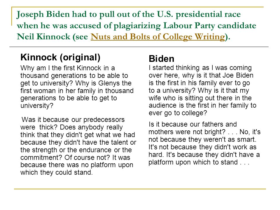 Joseph Biden had to pull out of the U.S. presidential race when he was accused of plagiarizing Labour Party candidate Neil Kinnock (see Nuts and Bolts
