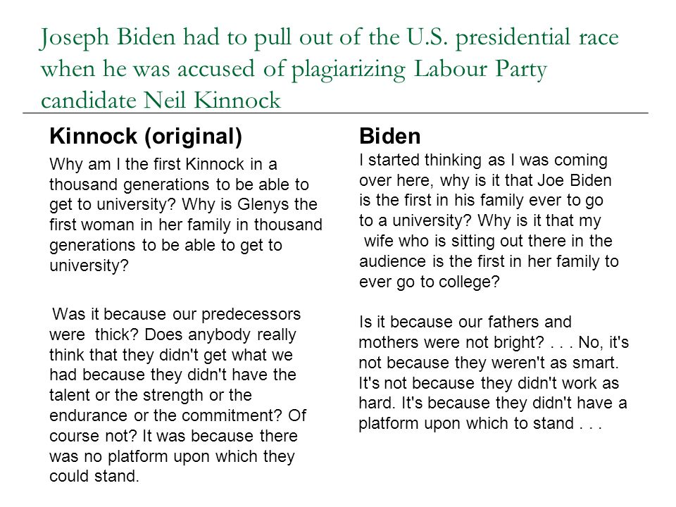 Joseph Biden had to pull out of the U.S. presidential race when he was accused of plagiarizing Labour Party candidate Neil Kinnock Kinnock (original)