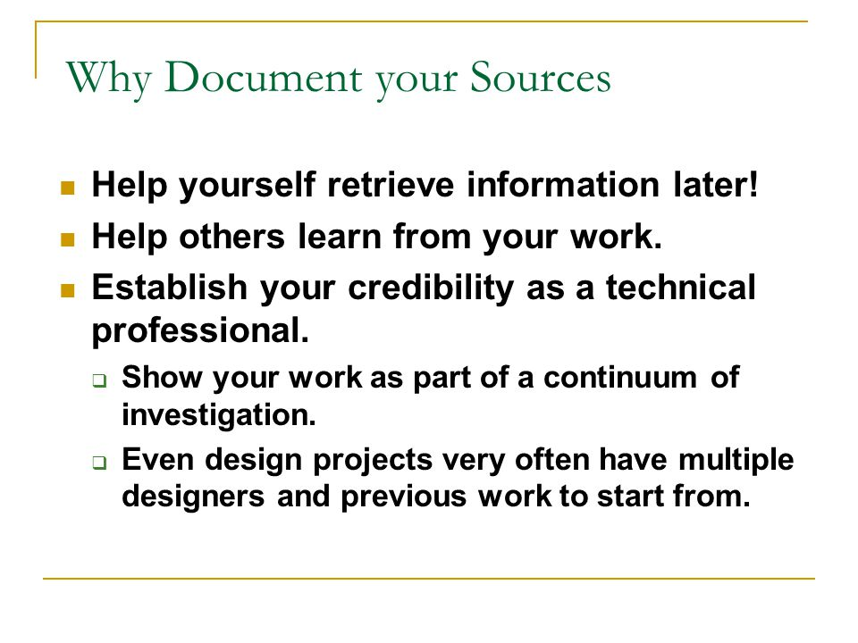 Other Big Reasons to Document Sources you others To keep the distinction between what you said, developed, invented, discovered and what others discovered/said.