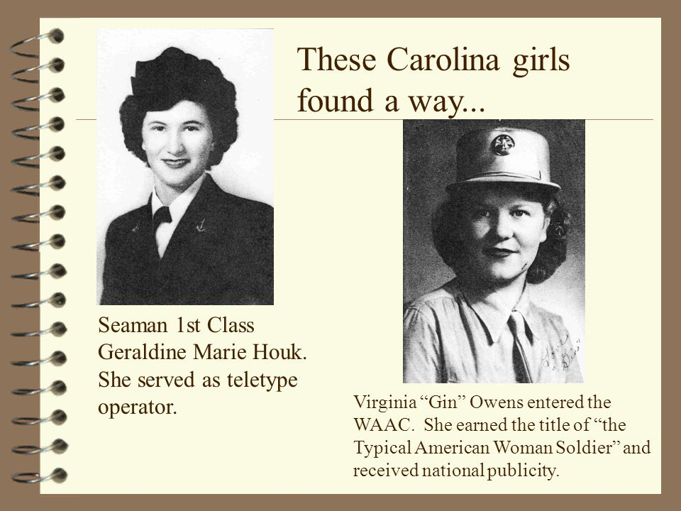 "These Carolina girls found a way... Seaman 1st Class Geraldine Marie Houk. She served as teletype operator. Virginia ""Gin"" Owens entered the WAAC. She"