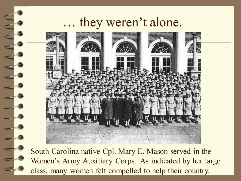 South Carolina native Cpl. Mary E. Mason served in the Women's Army Auxiliary Corps. As indicated by her large class, many women felt compelled to hel