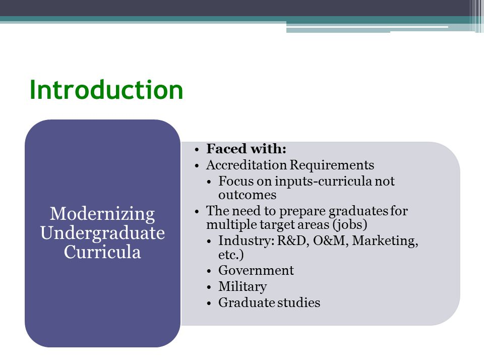 Introduction Complement knowledge of undergraduates degrees More specialized More adaptable to change in knowledge/technology Relaxed accreditation requirements Masters Programs