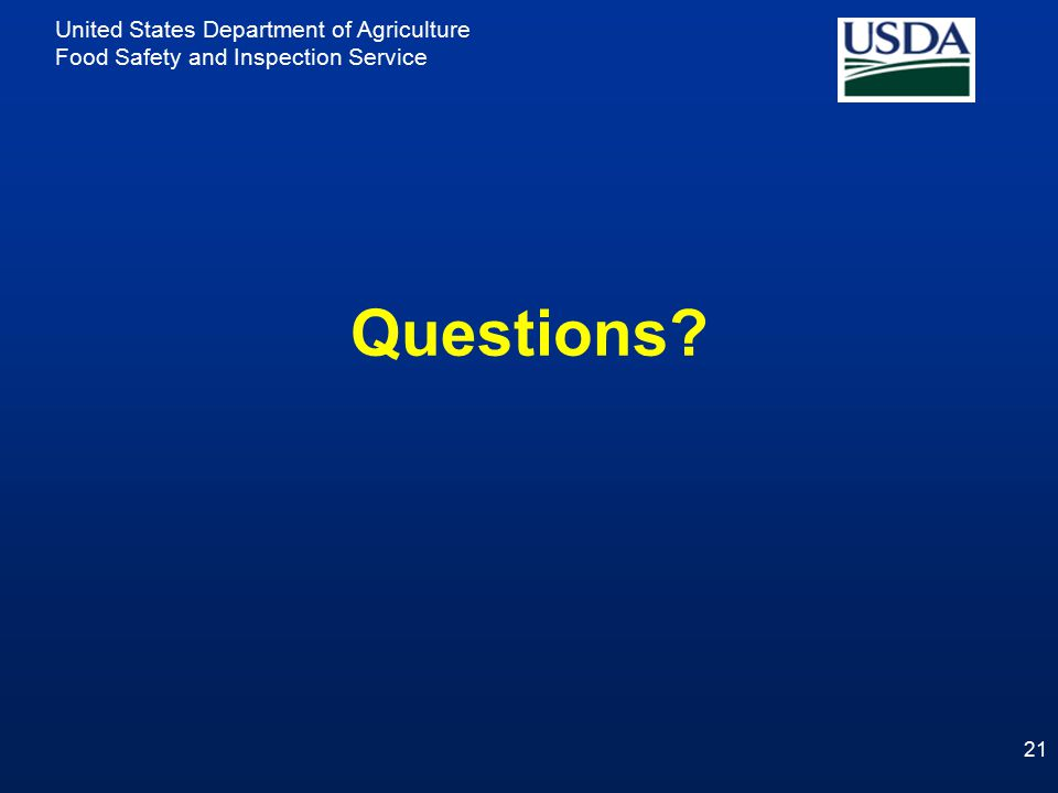 United States Department of Agriculture Food Safety and Inspection Service Questions? 21