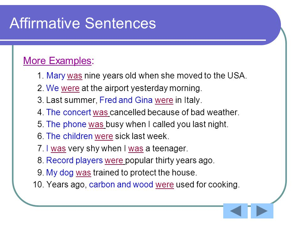 Affirmative Sentences More Examples: 1. Mary was nine years old when she moved to the USA.