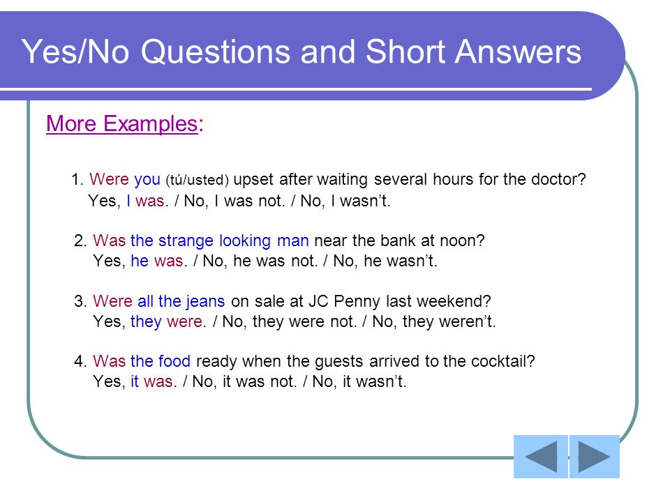 Yes/No Questions and Short Answers More Examples: 1.