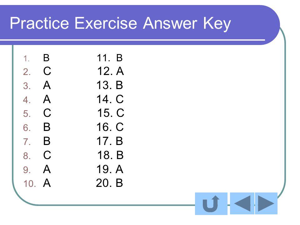 Practice Exercise Answer Key 1. B 11. B 2. C 12.