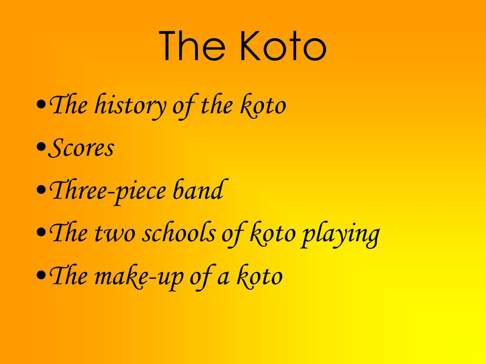 The Koto The history of the koto Scores Three-piece band The two schools of koto playing The make-up of a koto
