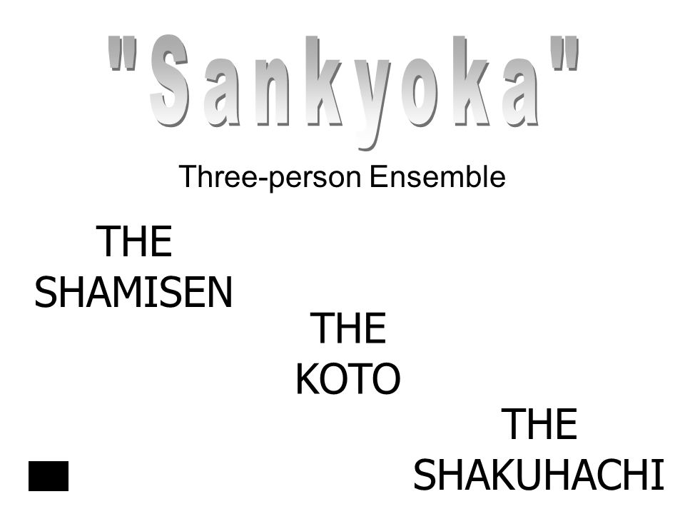 Three-person Ensemble THE KOTO THE SHAMISEN THE SHAKUHACHI