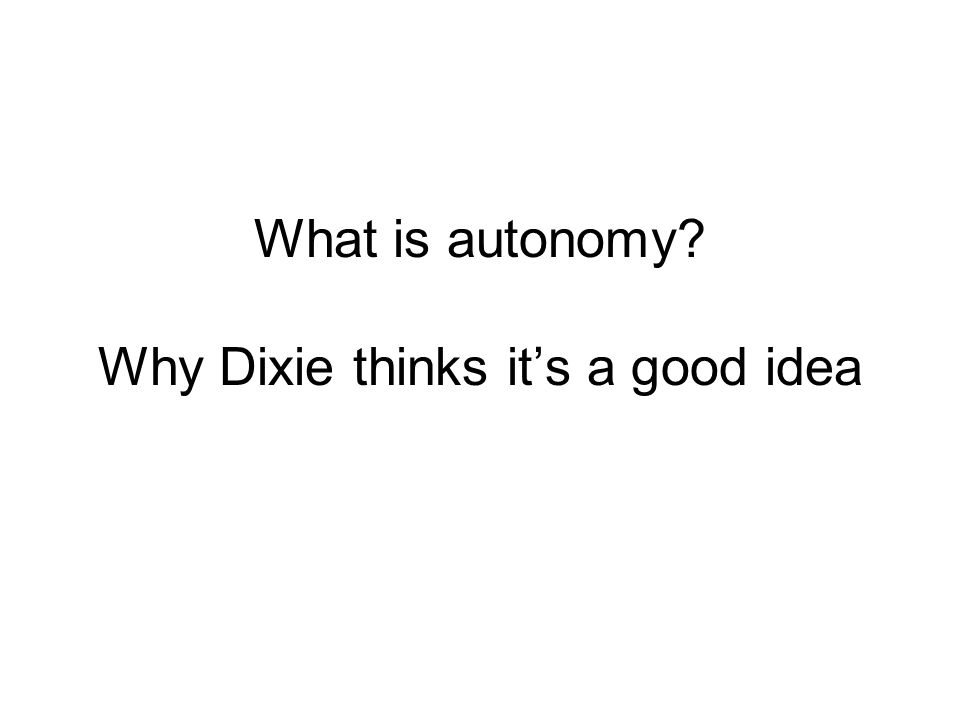 What is autonomy? Why Dixie thinks it's a good idea