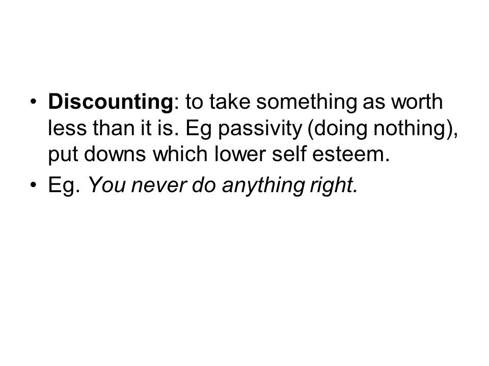 Discounting: to take something as worth less than it is.