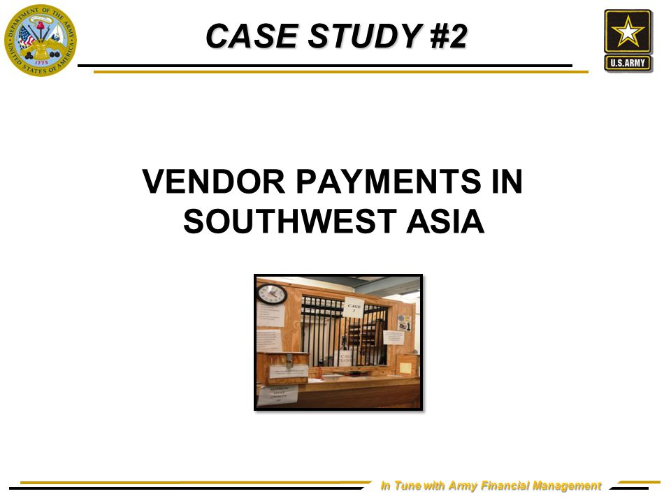 In Tune with Army Financial Management VENDOR PAYMENTS IN SOUTHWEST ASIA CASE STUDY #2