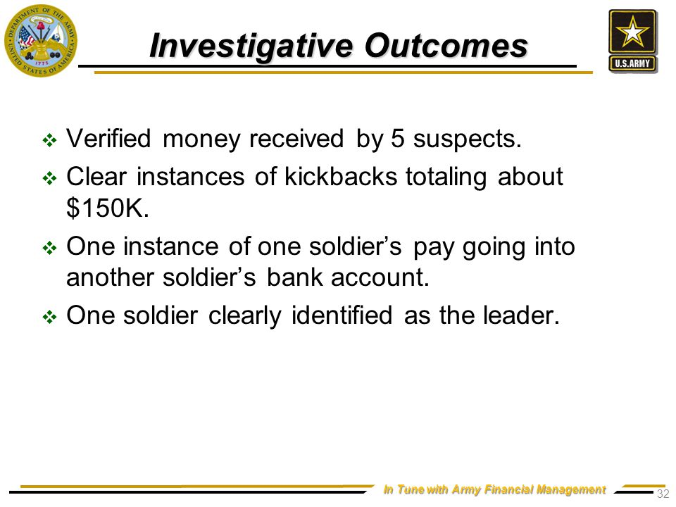 In Tune with Army Financial Management Investigative Outcomes  Verified money received by 5 suspects.