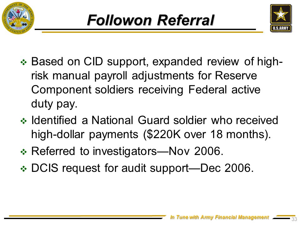 In Tune with Army Financial Management Followon Referral  Based on CID support, expanded review of high- risk manual payroll adjustments for Reserve Component soldiers receiving Federal active duty pay.