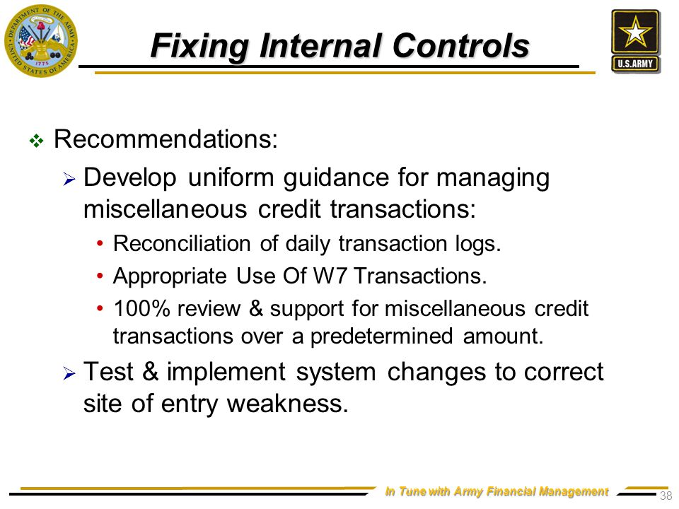 In Tune with Army Financial Management Fixing Internal Controls  Recommendations:  Develop uniform guidance for managing miscellaneous credit transactions: Reconciliation of daily transaction logs.