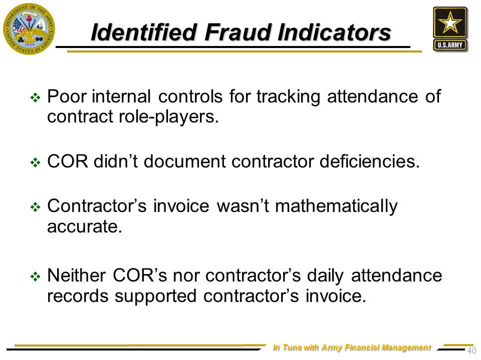 In Tune with Army Financial Management Identified Fraud Indicators  Poor internal controls for tracking attendance of contract role-players.