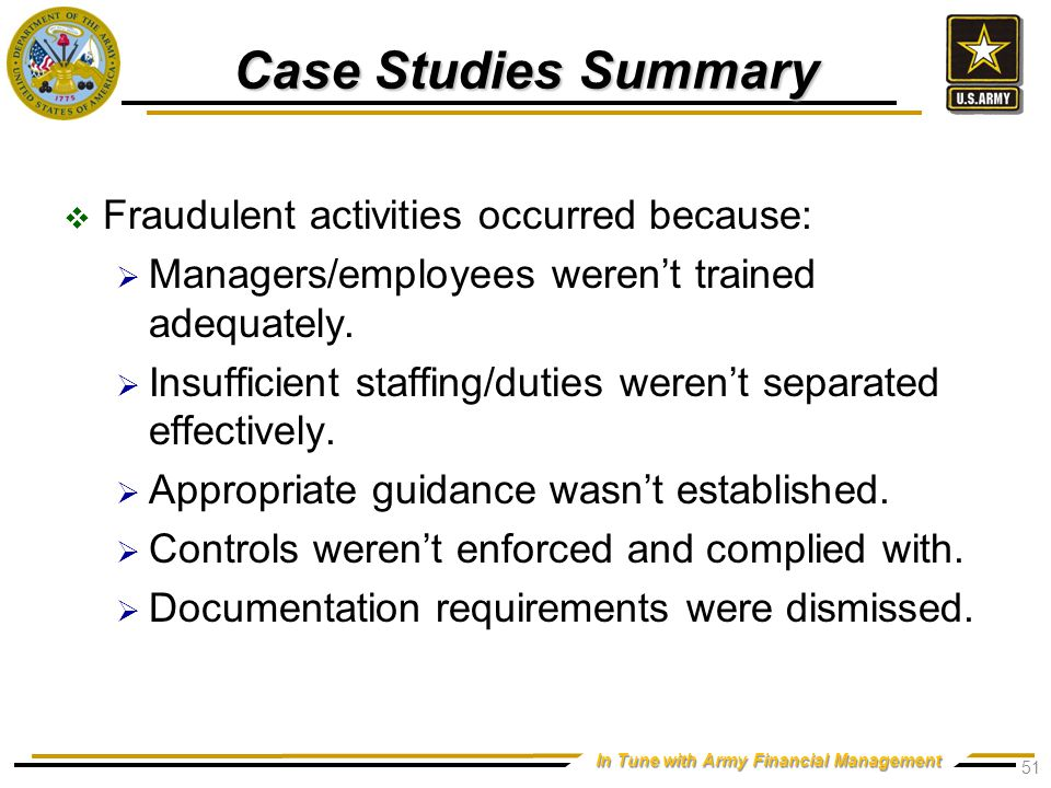 In Tune with Army Financial Management Case Studies Summary  Fraudulent activities occurred because:  Managers/employees weren't trained adequately.