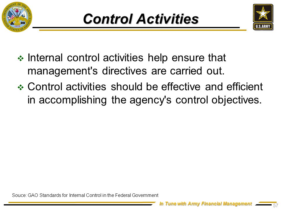 In Tune with Army Financial Management Control Activities  Internal control activities help ensure that management s directives are carried out.