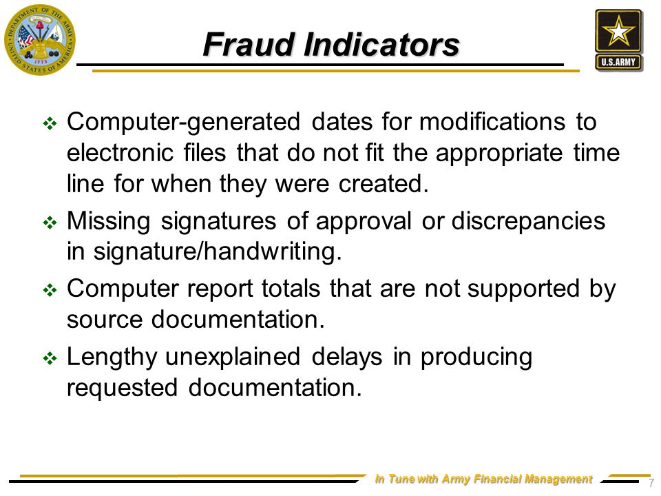 In Tune with Army Financial Management Fraud Indicators  Computer-generated dates for modifications to electronic files that do not fit the appropriate time line for when they were created.