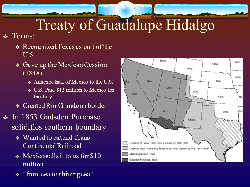 Treaty of Guadalupe Hidalgo  Terms:  Recognized Texas as part of the U.S.