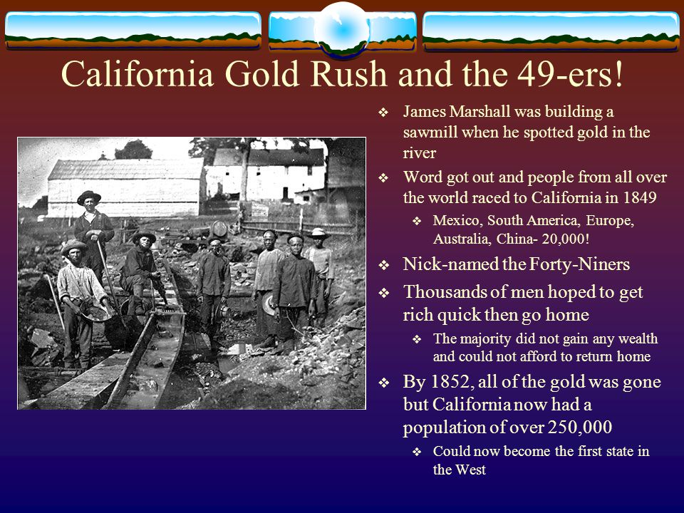 California Gold Rush and the 49-ers.