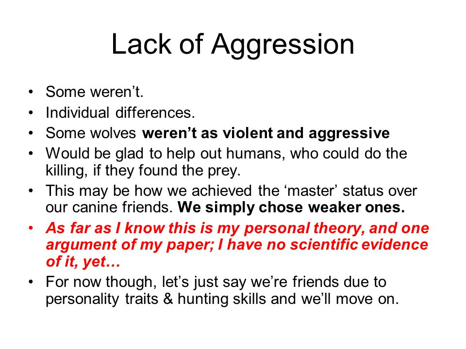 Lack of Aggression Some weren't. Individual differences.