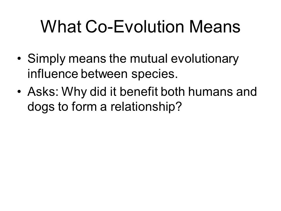 What Co-Evolution Means Simply means the mutual evolutionary influence between species.