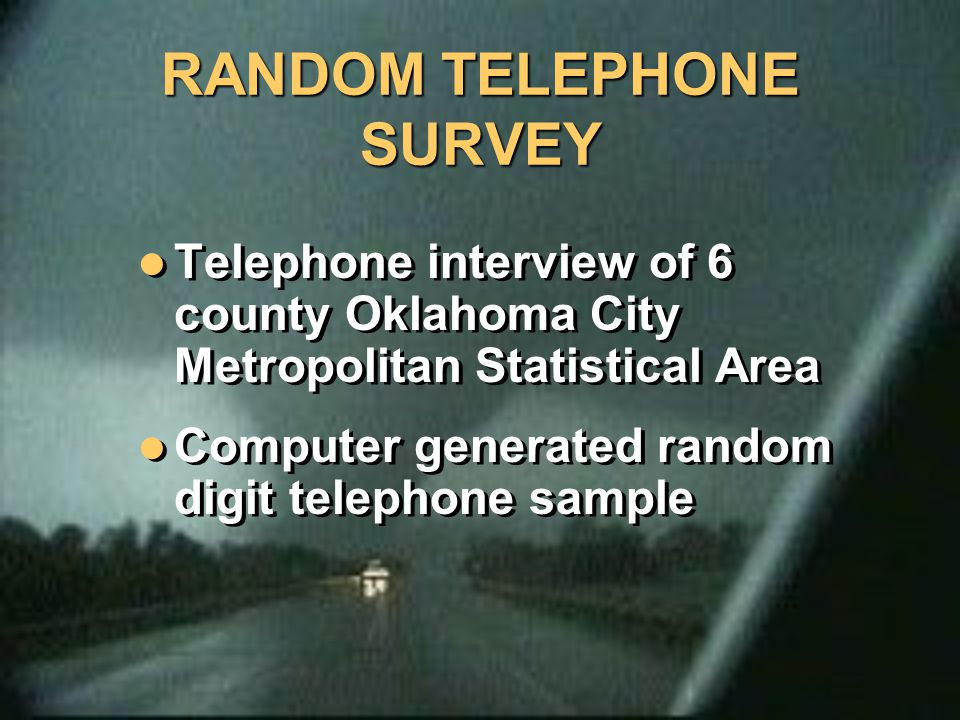 RANDOM TELEPHONE SURVEY Telephone interview of 6 county Oklahoma City Metropolitan Statistical Area Computer generated random digit telephone sample T