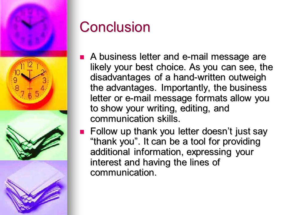 Conclusion A business letter and e-mail message are likely your best choice.
