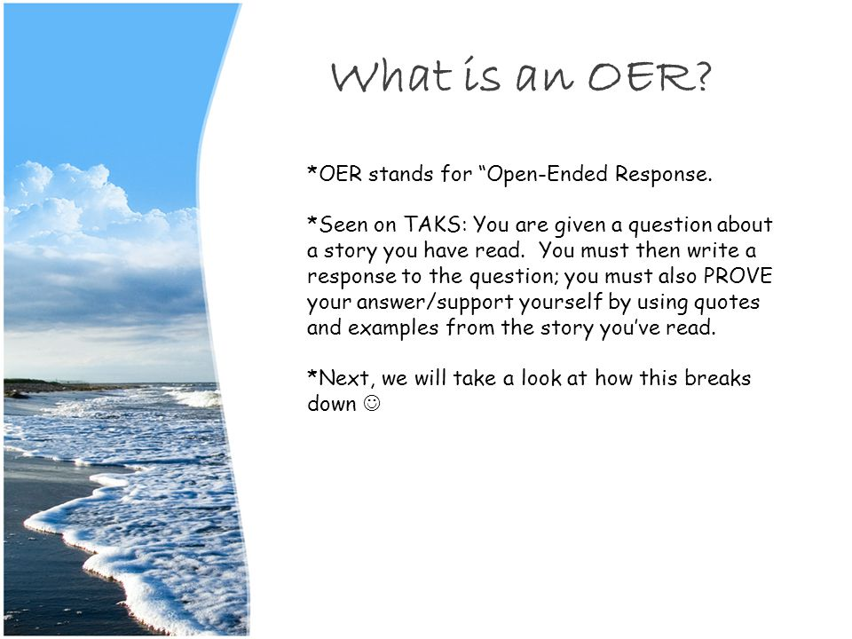 What is an OER.*OER stands for Open-Ended Response.