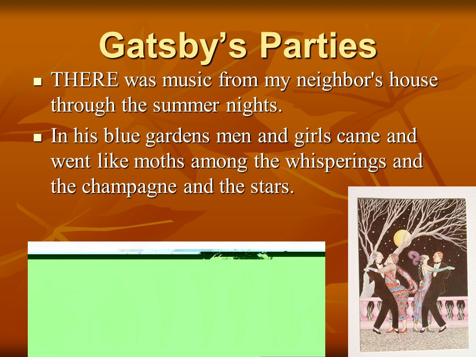 Gatsby's Parties THERE was music from my neighbor's house through the summer nights. THERE was music from my neighbor's house through the summer night