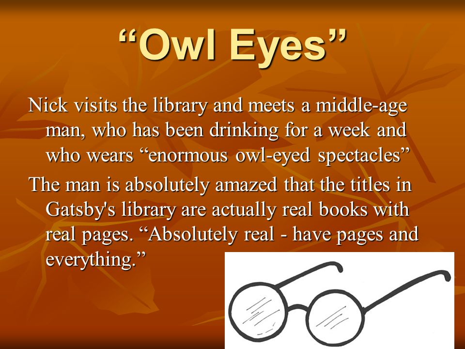 """Owl Eyes"" Nick visits the library and meets a middle-age man, who has been drinking for a week and who wears ""enormous owl-eyed spectacles"" The man i"
